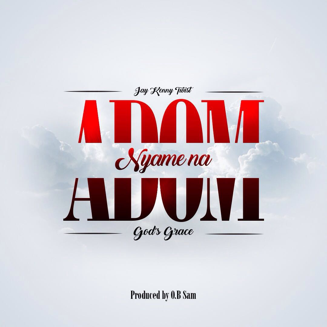Jay Kenny Twist – Nyame na Adom(God's Grace)