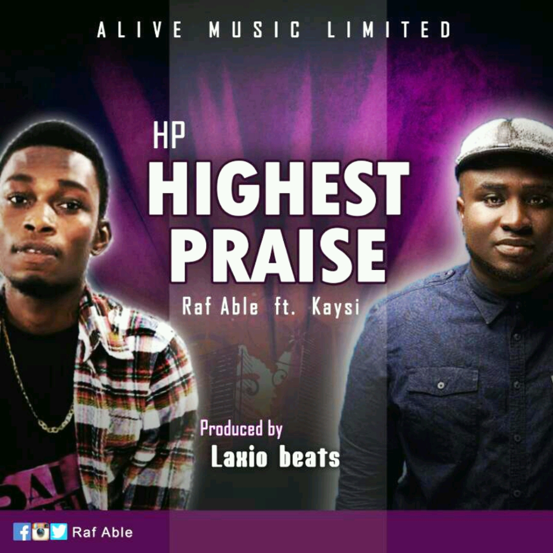 Raf Able Ft Kaysi – Highest Praise