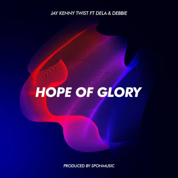 Jay Kenny Twist – Hope of Glory (feat Debbie & Dela)