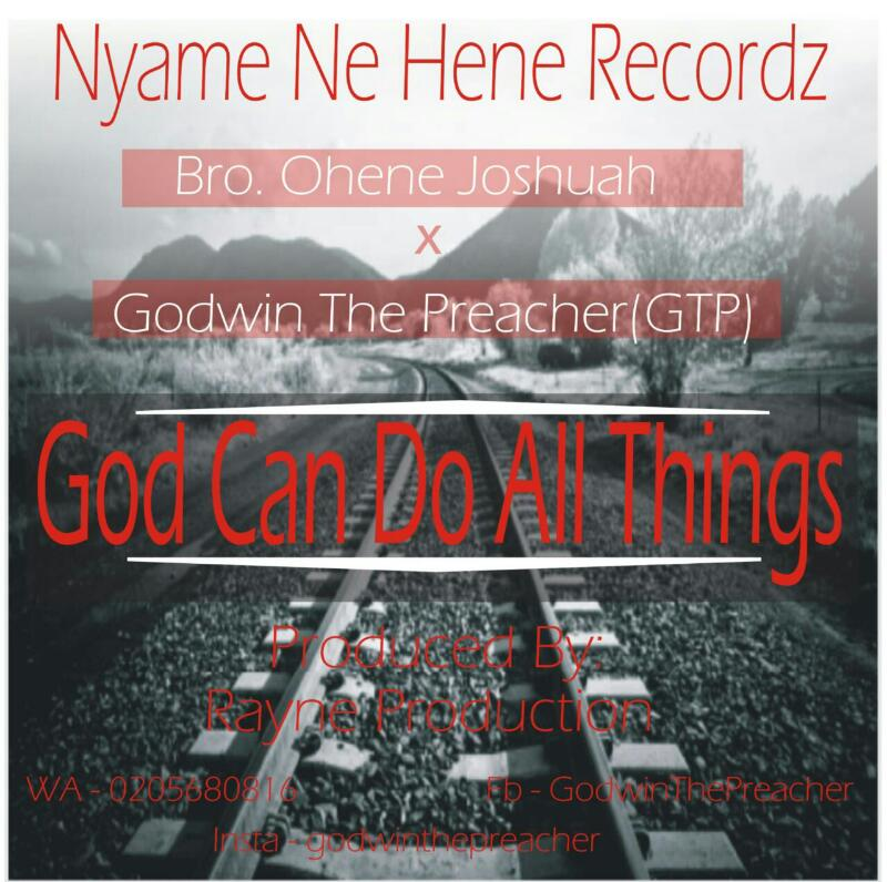 Bro Ohene Joshua x Godwin the  preacher GTP- GOD CAN DO ALL THINGS