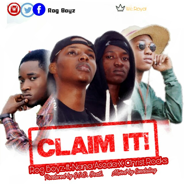 ROG BOYZ – CLAIM IT Ft CHRISTROCKS X NANA ASEDA